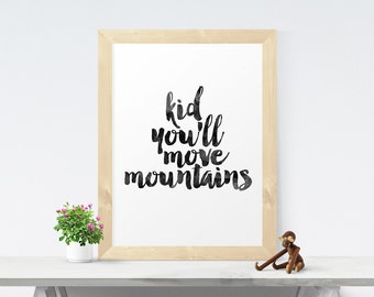 Kid You'll Move Mountains, Inspirational Quote, Nursery, Watercolor, Kids Room, Home Decor, Motivational Art, Typographic Print, Wall Art