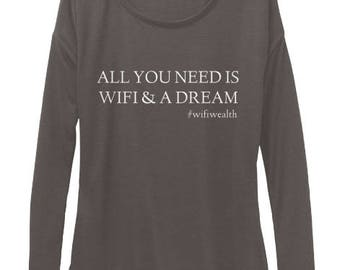 All You Need Is Wifi & A Dream Long Sleeve Ladies Tee