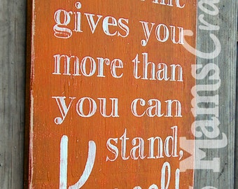 When Life Gives You More Than You Can Stand, Kneel!
