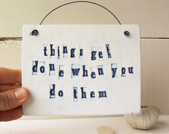 Things Get Done When You Do Them.  Ceramic Wall Sign.  Motivational Humor.  To-Do List Affirmation.