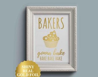 Bakers Gonna Bake, Funny Kitchen Pun, Gold Foil Print, Cupcake Kitchen Decor, Restaurant Decor, Bakery Decor,  Kitchen Decor,  Kitchen Art