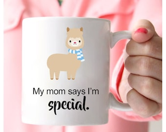 Alpaca Mug, My Mom Says I'm Special, Alpaca Coffee Mug, Alpaca Gifts, Animal Lover Gifts, Funny Animal Mug