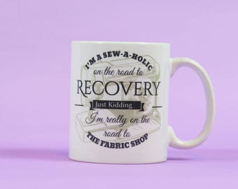 I'm a sew-a-holic on the road to recovery mug sewing sew seamstress~Mug for a seamstress