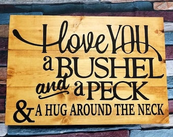 Rustic I love you a bushel and a peck & a hug around the neck Wood sign family love