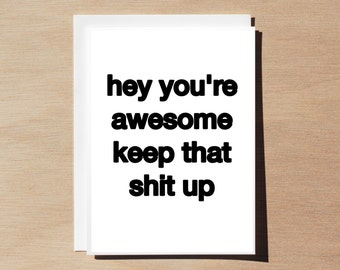 Quote Card - Hey You're Awesome Keep That Sh* Up - White (black font)