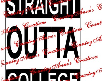 "SVG PNG DXF Eps Ai Wpc Cut file for Silhouette, Cricut, Pazzles  -""Straight outta College"" can do any straight outta anything you like svg"