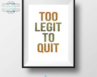 Too Legit to Quit - Bold Font Hologram Gold Glitter Foil 5 x 7 Print
