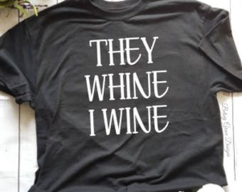 They whine, I wine, Funny mom shirt, Ladies graphic tees, Wine shirt, Mom life shirt