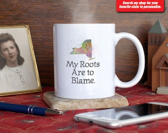 New York NY, Coffee Mug Cup My Roots Are To Blame Run Deep Funny Gift Present Custom Color City, Rochester, Buffalo, Albany, Syracuse, Utica