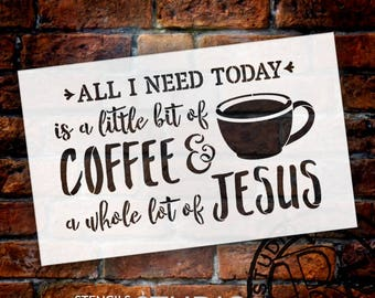 All I need Today is a Little Bit Of Coffee and a Whole Lot Of Jesus Stencil - For Painting a Wood Sign - Gift for Coffee Lover- Select Size