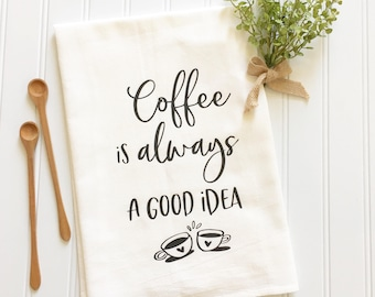 coffee is always a good idea tea towel gift for mom mothers day flour sack towel gift for her coffee lover kitchen decor women's gift