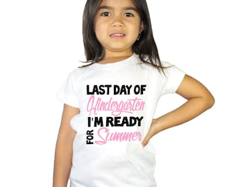Last Day of Kindergarten I'm ready for Summer graduation Girl Shirt
