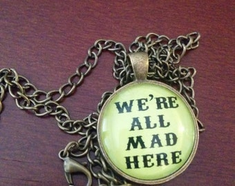 We're All Mad Here pendant quote Alice in Wonderland jewelry