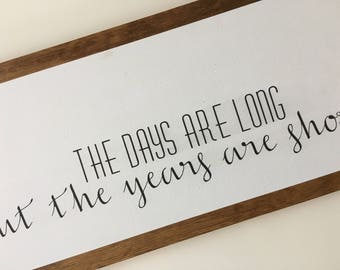 The Days are Long but the years are short wood sign decoration art