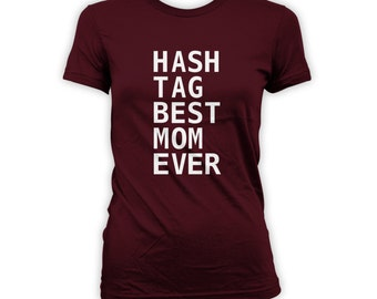 Hashtag Best Mom Ever Shirt - Mothers Day Gift Shirt, Gifts for mom from daughter, from son, from husband, funny shirt for #mom CT-267