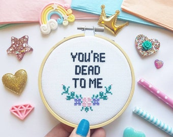 You're Dead To Me - Cross Stitch Hoop - Modern Cross Stitch - Funny Needlepoint - Anti Valentines - Framed Cross Stitch - Valentines Gift