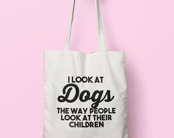 I Look At Dogs The Way People Look At Their Children Tote Bag Long Handles TB1189