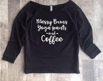Messy Buns Yoga Pants and Coffee Shirt - Messy Buns Yoga Pants and Coffee - Mom Shirt - Womens Shirt - Busy Mom Shirt - College Girl Shirt