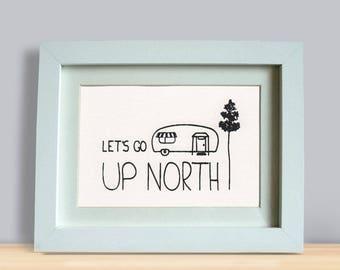 """Let's Go Up North FRAMED 5x7"""" Print"""