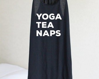 Yoga Tea Naps - Yoga Shirt - Flowy tank - Yoga Top - Yoga Clothes - Funny Shirt - Funn Yoga Shirt - Savasana - Yoga - Namaste - Tea