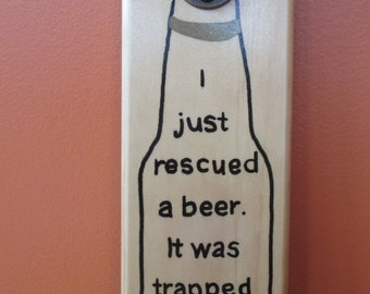 I Just Rescued a Beer, It was trapped in a Bottle Wall Mounted Wooden Magnetic Bottle Opener magnetic cap catcher bottle cap catching opener