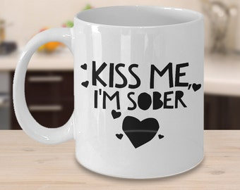 Kiss Me, I'm Sober Mug - Ceramic Coffee Cup - Cute Sobriety Gift - Recovery Gift