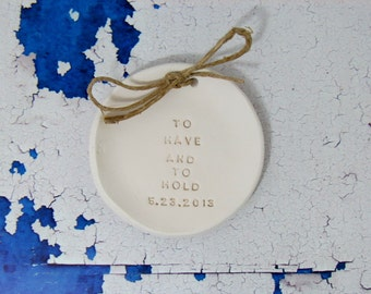 To have and to hold Personalized wedding ring bearer Ring dish Wedding Ring pillow