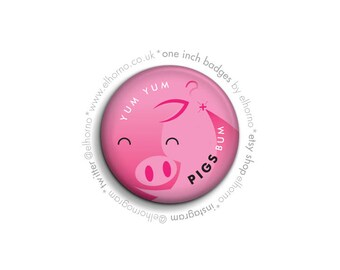"""Yum Yum PIGS Bum 1"""" (25mm) badge"""