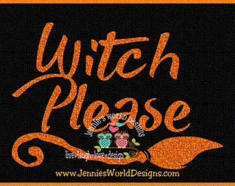 Witch Please - SVG/DXF/PnG - witch broom  - halloween -  cricut - studio Cut File