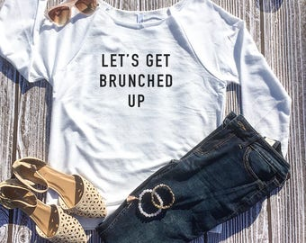 Let's Get Brunched up, Brunch Shirt, Sunday Funday Shirt, Can't Adult, Drinking Shirt, Hipster Shirt, Lazy Day Shirt, Girls Weekend Shirt