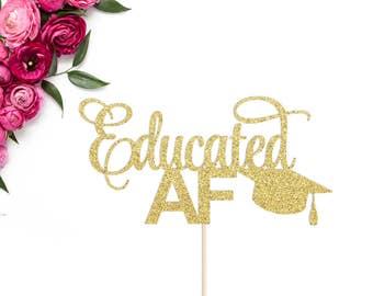 Educated AF Cake Topper | Graduation Cake Topper | Graduation Party Decorations | Congrats Grad | Glitter Grad 2017 Cake Topper | Grad Decor
