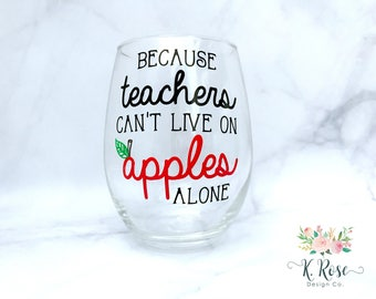 Because Teachers Can't Live On Apples Alone Wine Glass,Teacher Wine Glass,Teacher Appreciation Gift,Teacher Gifts,Teacher Gift,Teacher Wine