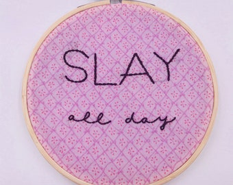 5 inch 'Slay All Day' hand sewn embroidery hoop wall hanging hom decor art piece