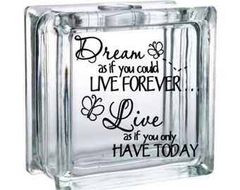 Dream As if You Could lIve Forever - Vinyl Decal for a DIY Glass Block, Frames, and more...Block Not Included
