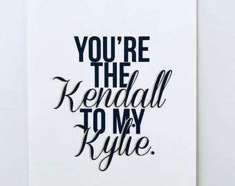 You're The Kendall to my Kylie print - Home Decor, Wall Art, Digital Print