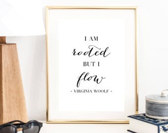I am Rooted but I Flow ... Virginia Woolf Quote Print | Wall Art | Typography Poster | Wall Decor | Minimal Art Print | Office Decor | Large