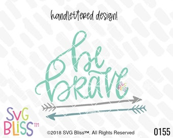 Be Brave SVG, Handlettered, Courage, Courageous, Baby, Kids, Arrow, Cute, Boho, Wanderlust, Cricut & Silhouette Compatible Cut File, DXF