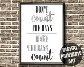 Motivational Quote   Printable   Motivational Poster   Don't Count The Days Make The Days Count   Motivational Print   Inspirational Quote