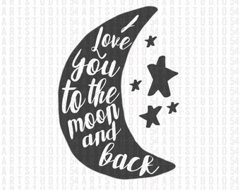 I Love You to the Moon and Back  SVG Cut File - Digital File - Personal and Commercial Use - Artstudio54