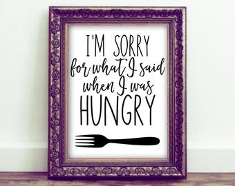 Hungry Printable Sign | I'm Sorry For What I Said | Always Hungry ~ Humor Funny Home Decor
