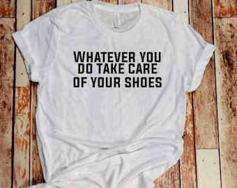 Whatever You Do Take Care Of Your Shoes Phish Unisex T-Shirt