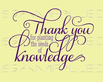 Thank you for planting the seeds of knowledge - for teachers  -  printable PDF and SVG cut file