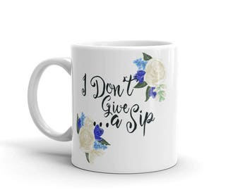 I Don't Give A Sip Flower Mug