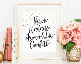 Motivational, Throw Kindness Around Like Confetti, Inspiration Quote, Gold Confetti, Quote Printable, Calligraphy Art, Dorm Decor, Nursery