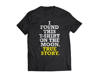 T Shirt Adult funny t shirt Found on the Moon True Story t shirt funny t shirt tee shirt funny nonsense HIMYM inspired tv series HIMYM shirt