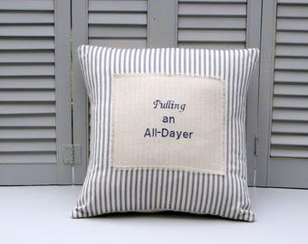 Pulling an all dayer, funny pillow, retirement pillow, ticking pillow