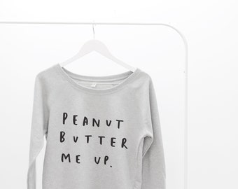 Peanut Butter Me Up Scoop Neck Women's Sweater - graphic sweatshirt, slogan sweater, typography sweater