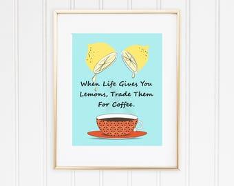 When Life Gives You Lemons, Trade Them For coffee. Printable Art Print