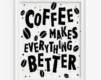 Coffee Wall Art, Cafe Decor, Coffee Decor, Coffee Makes Everything Better Print, Typography Print, Kitchen Art, Fathers Day Gift