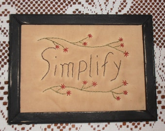 "Primitive Stitchery, ""Simplify"", Framed, Handstitched, Sampler, Prim Tuck, Rustic Decor, Prim Decor, Farmhouse Decor, Primitive Gift"